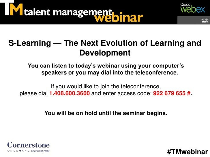 S-Learning — The Next Evolution of Learning and                Development     You can listen to today's webinar using you...