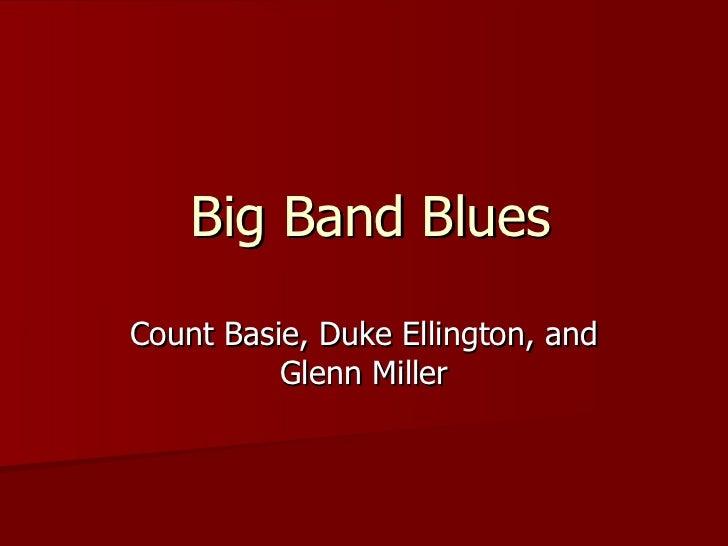 Big Band BluesCount Basie, Duke Ellington, and          Glenn Miller