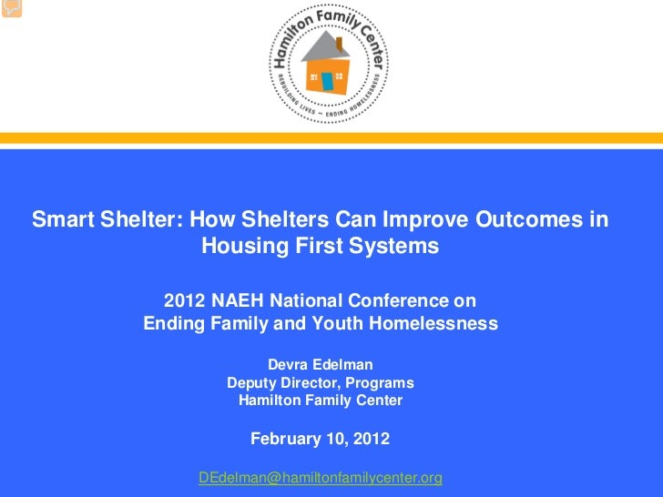 Smart Shelter: How Shelters Can Improve Outcomes in                Housing First Systems           2012 NAEH National Conf...