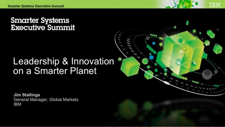 IBM Smarter Systems  Leadership & Innovation On A Smarter Planet: Executive Summit