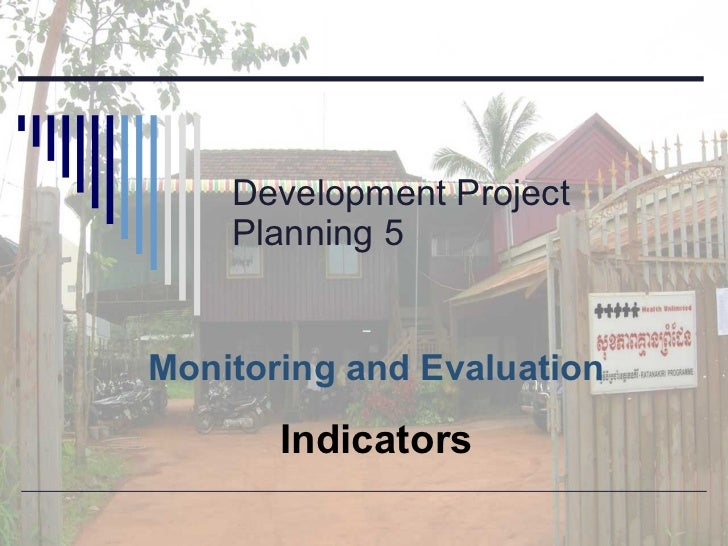 Development Project Planning 5 Monitoring and Evaluation Indicators