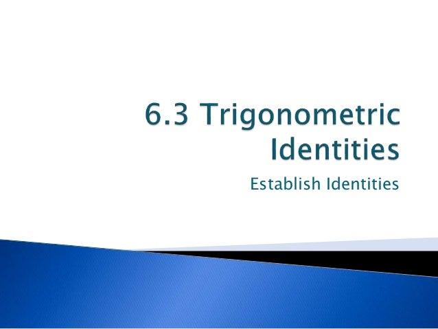 6.3.2 trig identities, establish identities