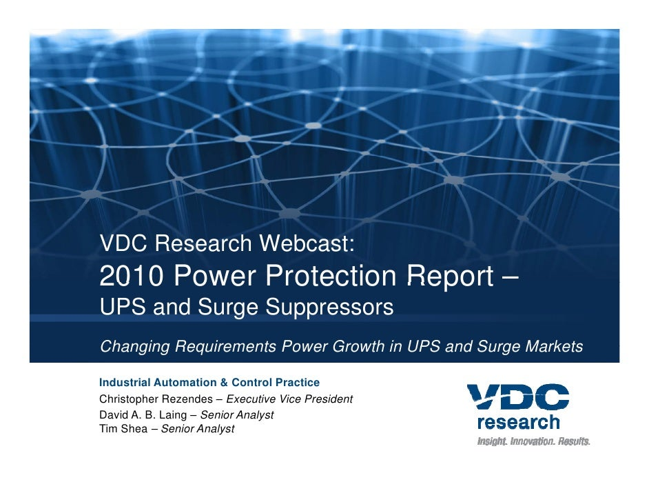 VDC Research Webcast: 2010 Power Protection Report – UPS and Surge Suppressors Changing Requirements Power Growth in UPS a...