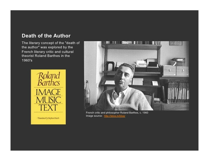 a book review on death of the author by roland barthes Roland barthes - camera lucidafrequently as i read through the brief, but provocative, camera lucida i would turn to the author photograph of barthes on the back of the book.