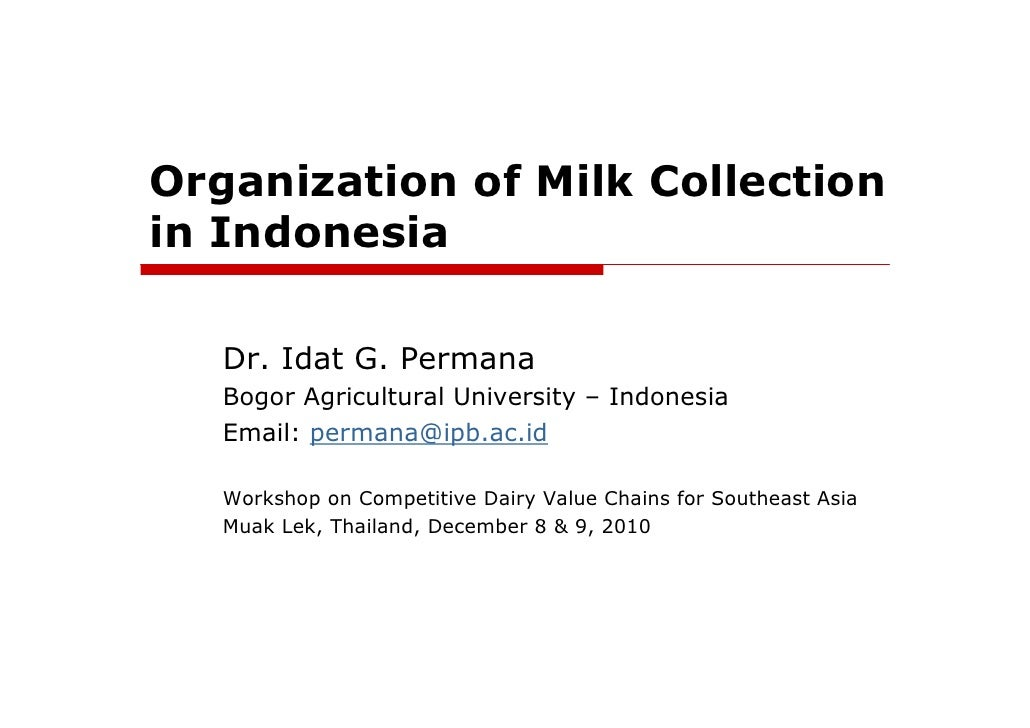 Organization of Milk Collectionin Indonesia   Dr. Idat G. Permana   Bogor Agricultural University – Indonesia   Email: per...