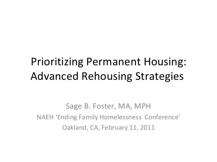 Prioritizing Permanent Housing: Advanced Rehousing Strategies  Sage B. Foster, MA, MPH NAEH 'Ending Family Homelessness  C...
