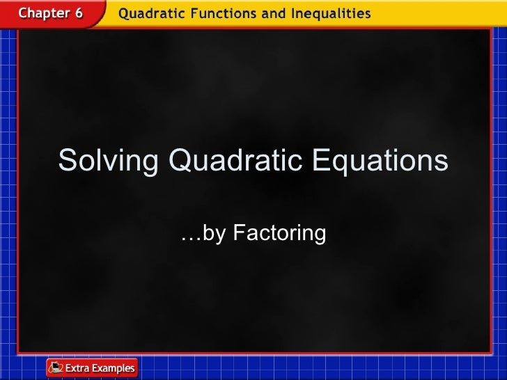 6.3 solve quadratic equations by factoring