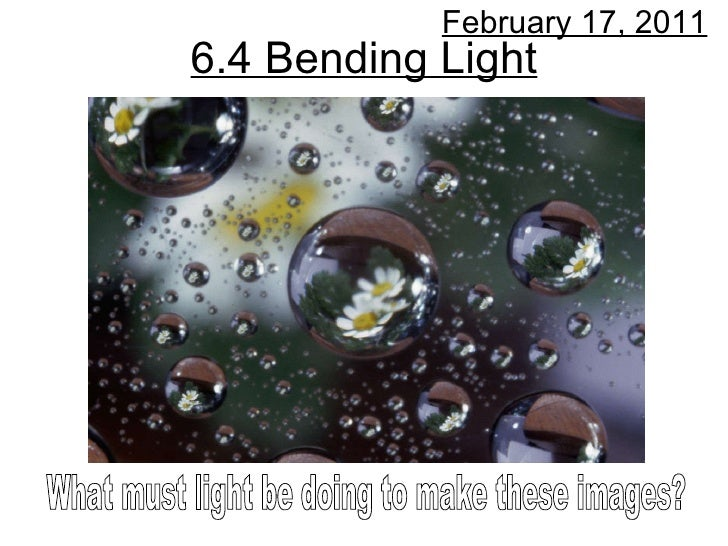 6.4 Bending Light February 17, 2011 What must light be doing to make these images?