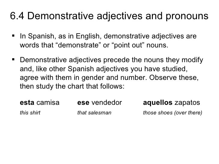 "6.4 Demonstrative adjectives and pronouns In Spanish, as in English, demonstrative adjectives are  words that ""demonstrat..."