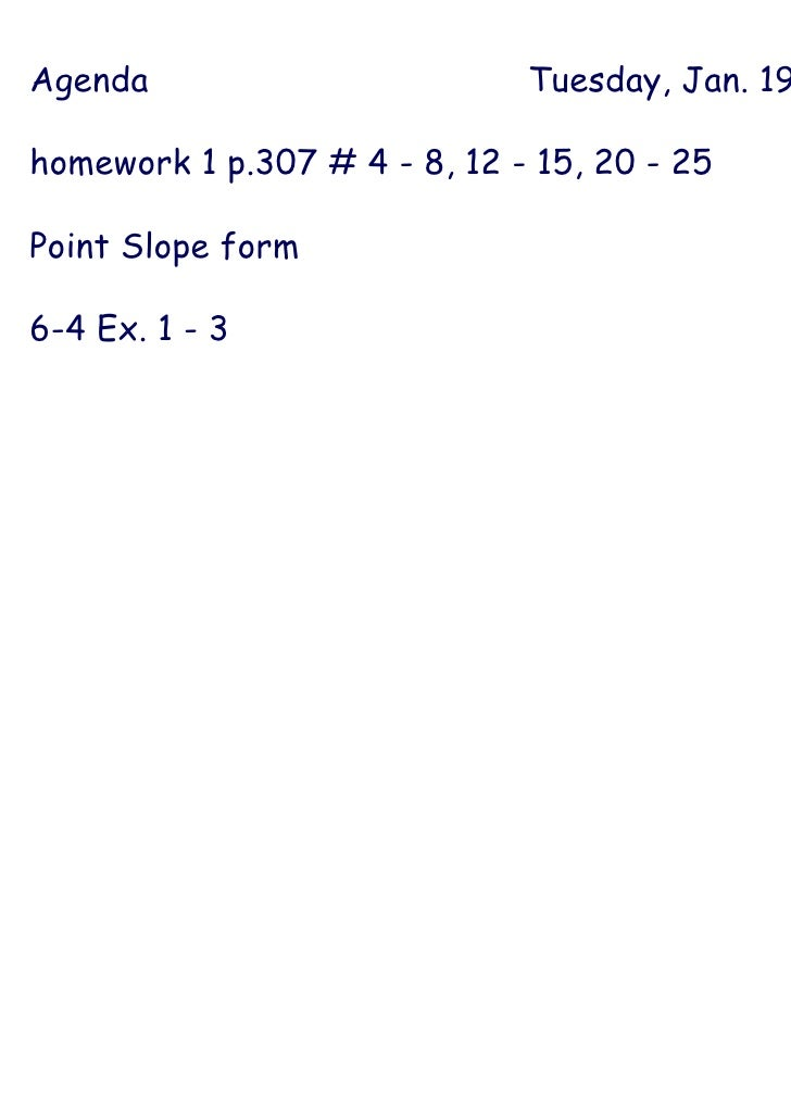 Agenda Tuesday, Jan. 19 homework 1 p.307 # 4 - 8, 12 - 15, 20 - 25 Point Slope form 6-4 Ex. 1 - 3