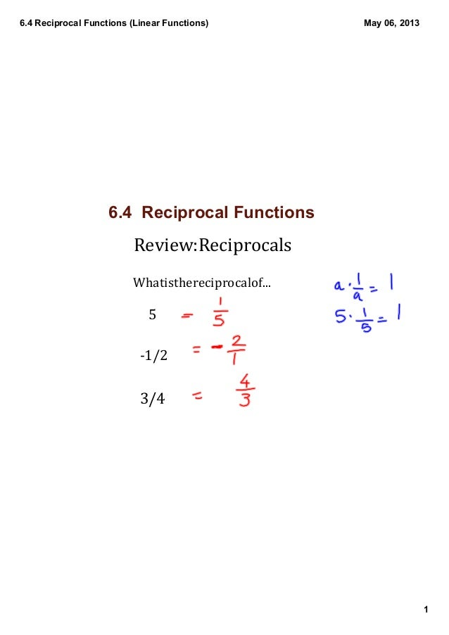 6.4 Reciprocal Functions (Linear Functions)1May 06, 20136 6.4  Reciprocal FunctionsReview:ReciprocalsWhatisthereciprocalof...