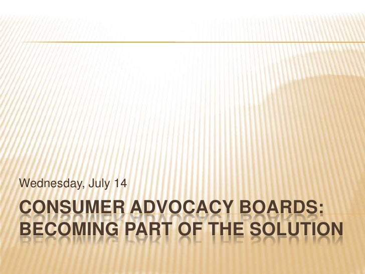 Consumer Advocacy Boards: Becoming Part of the Solution<br />Wednesday, July 14<br />
