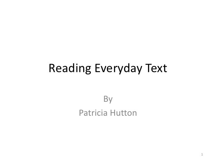 Reading Everyday Text<br />By<br />Patricia Hutton<br />1<br />