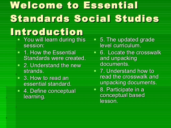 Welcome to Essential Standards Social Studies Introduction <ul><li>You will learn during this session: </li></ul><ul><li>1...