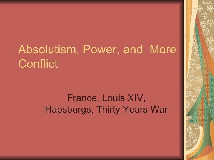 6. Absolutism, Power, And  More Conflict