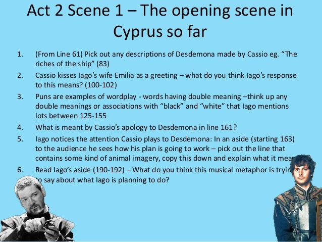 Act 2 Scene 1 – The opening scene in Cyprus so far 1. (From Line 61) Pick out any descriptions of Desdemona made by Cassio...