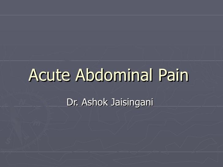 Acute Abdominal Pain    Dr. Ashok Jaisingani