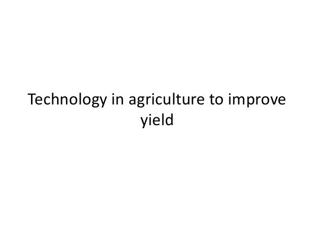 Technology in agriculture to improve yield