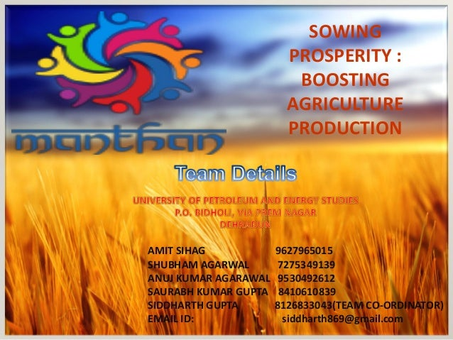 SOWING PROSPERITY : BOOSTING AGRICULTURE PRODUCTION AMIT SIHAG 9627965015 SHUBHAM AGARWAL 7275349139 ANUJ KUMAR AGARAWAL 9...
