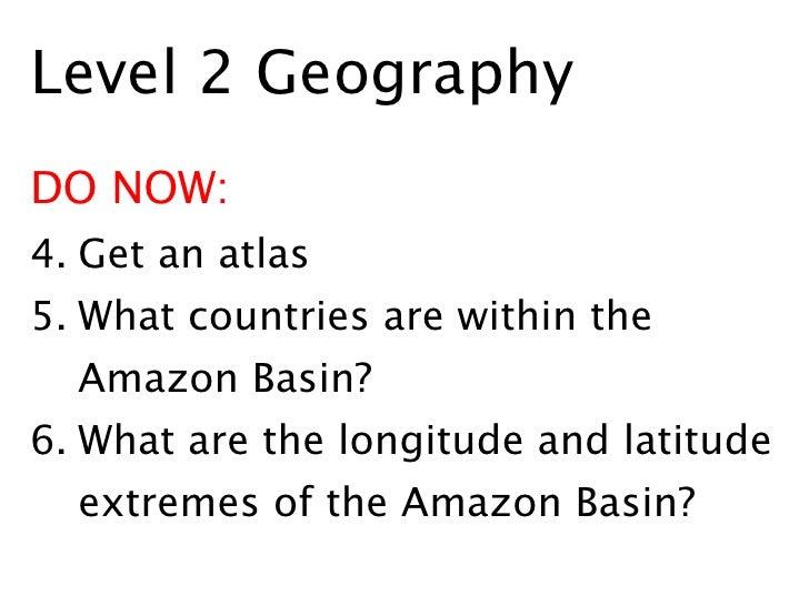<ul><li>Level 2 Geography </li></ul><ul><li>DO NOW: </li></ul><ul><li>Get an atlas </li></ul><ul><li>What countries are wi...
