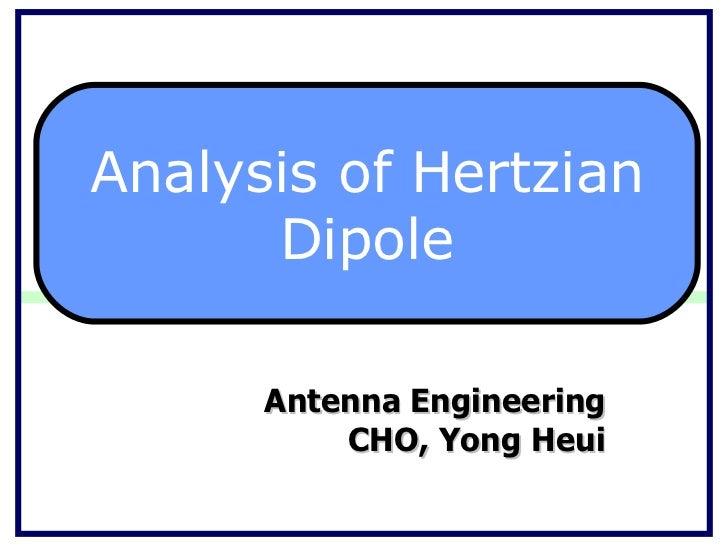 Antenna Engineering CHO, Yong Heui Analysis of Hertzian Dipole