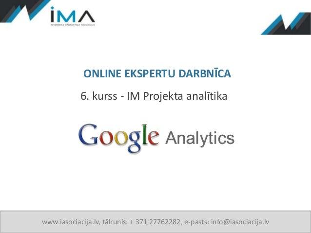 ONLINE EKSPERTU DARBNĪCA            6. kurss - IM Projekta analītikawww.iasociacija.lv, tālrunis: + 371 27762282, e-pasts:...