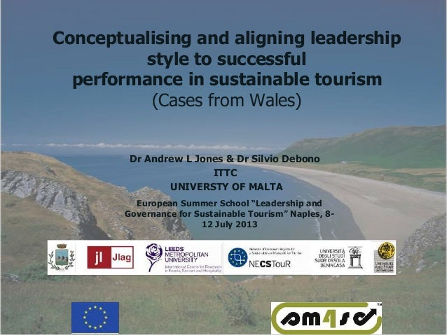 Conceptualising and aligning leadership style to successful performance in sustainable tourism (Cases from Wales) Dr Andre...