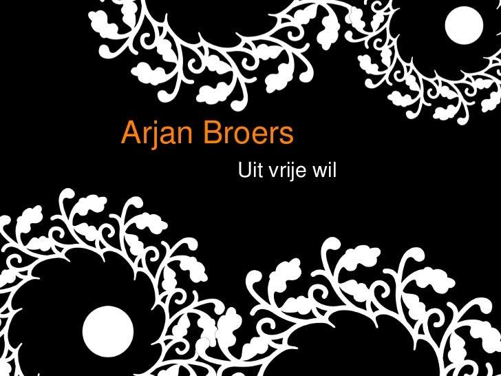 Arjan Broers        Uit vrije wil