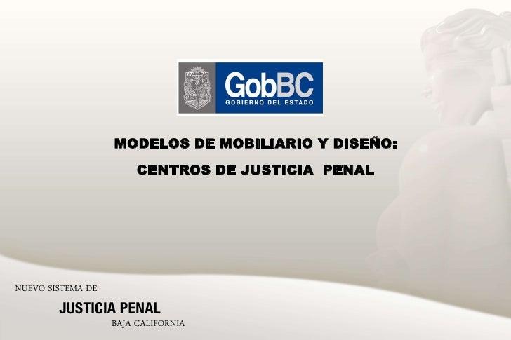 MODELOS DE MOBILIARIO Y DISEÑO:                         CENTROS DE JUSTICIA PENAL     NUEVO SISTEMA DE         JUSTICIA PE...