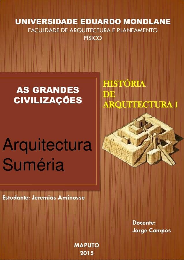 UNIVERSIDADE EDUARDO MONDLANE FACULDADE DE ARQUITECTURA E PLANEAMENTO FÍSICO AS GRANDES CIVILIZAÇÕES Arquitectura Suméria ...