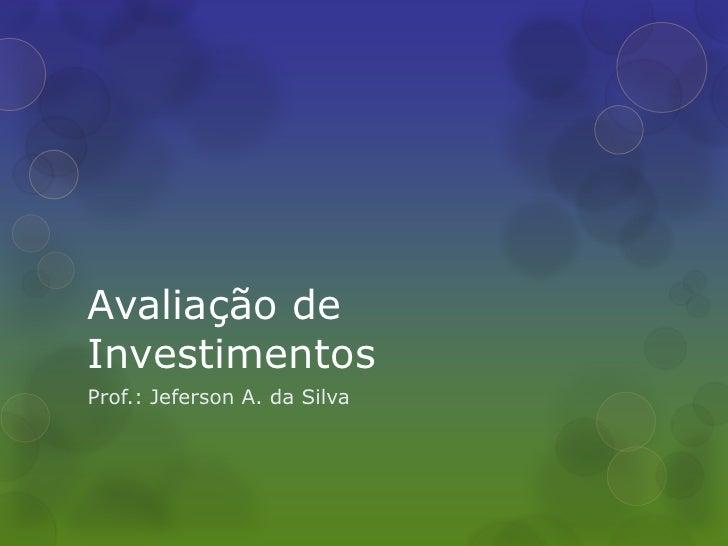 Avaliação de Investimentos<br />Prof.: Jeferson A. da Silva<br />
