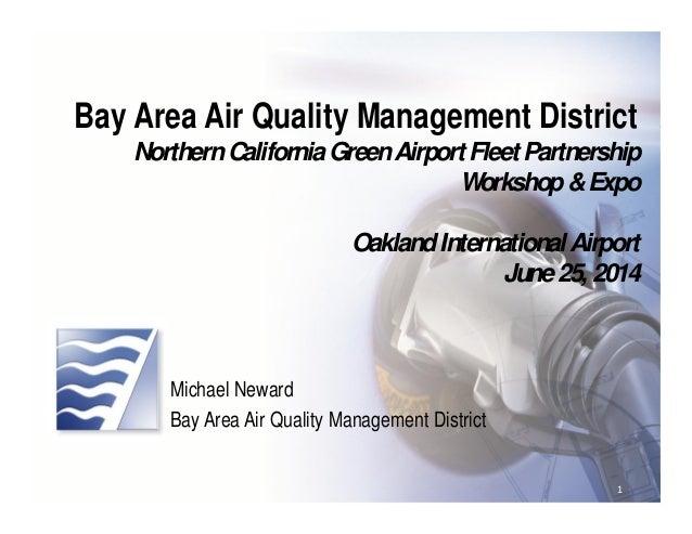 Northern California Green Airport Fleet Partnership Workshop & Expo – June 25, 2014 Bay Area Air Quality Management Distri...