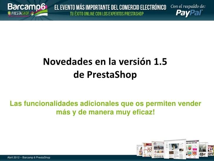 Barcamp6 -Las nuevas funcionalidades de la version 1.5 de PrestaShop