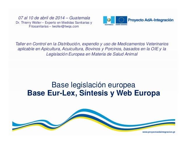 Base legislación europea Base Eur-Lex, Síntesis y Web Europa Taller en Control en la Distribución, expendio y uso de Medic...