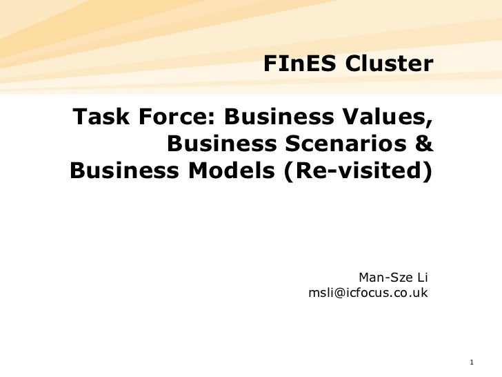 FInES ClusterTask Force: Business Values,       Business Scenarios &Business Models (Re-visited)                          ...