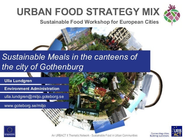 URBAN FOOD STRATEGY MIX Sustainable Food Workshop for European Cities  Sustainable Meals in the canteens of the city of Go...