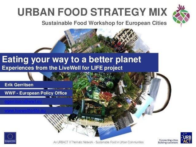 URBAN FOOD STRATEGY MIX Sustainable Food Workshop for European Cities  Eating your way to a better planet Experiences from...