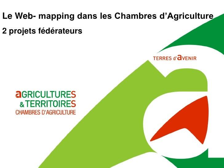 Le Web- mapping dans les Chambres d'Agriculture2 projets fédérateurs