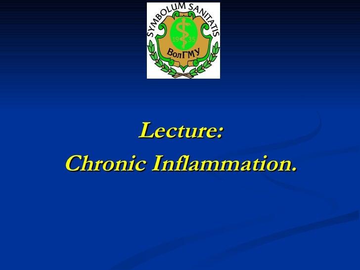 <ul><li>Lecture: </li></ul><ul><li>Chronic   Inflammation. </li></ul>