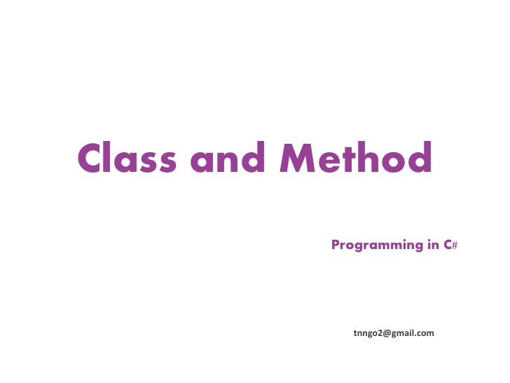 Class and Method           Programming in C#              tnngo2@gmail.com