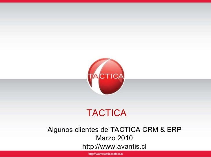 TACTICA Algunos clientes de TACTICA CRM & ERP Marzo 2010 http://www.avantis.cl
