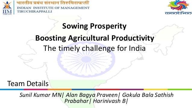Sowing Prosperity Team Details Sunil Kumar MN  Alan Bagya Praveen  Gokula Bala Sathish Prabahar  Harinivash B  Boosting Ag...