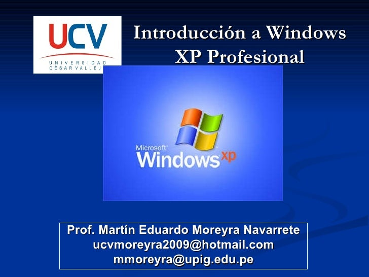 Prof. Martín Eduardo Moreyra Navarrete [email_address] [email_address] Introducción a Windows XP Profesional
