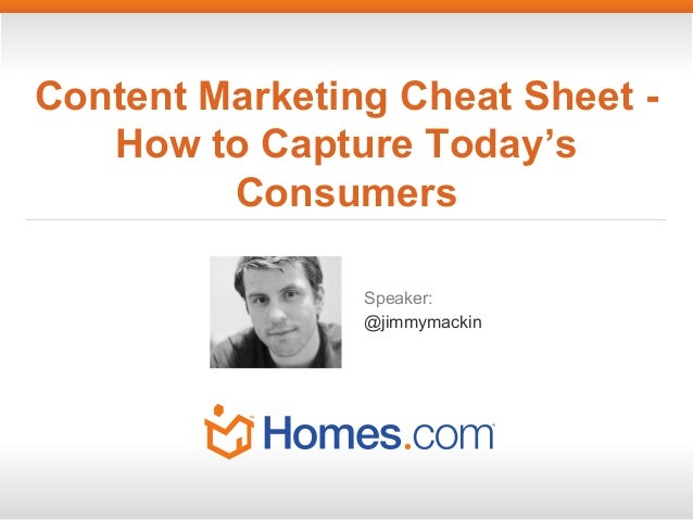 Content Marketing Cheat Sheet How to Capture Today's Consumers Speaker: @jimmymackin