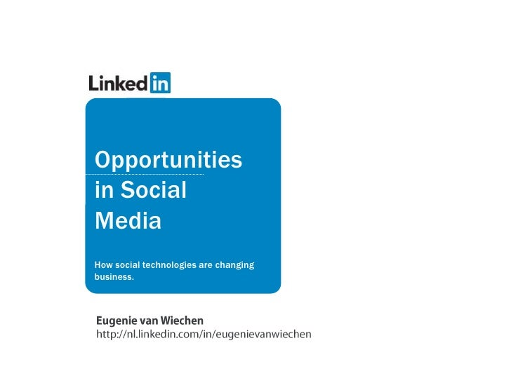 Opportunities in Social Media<br />How social technologies are changing business.<br />Eugenie van Wiechenhttp://nl.linked...