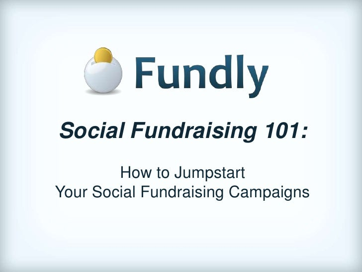 Social Fundraising 101:        How to JumpstartYour Social Fundraising Campaigns