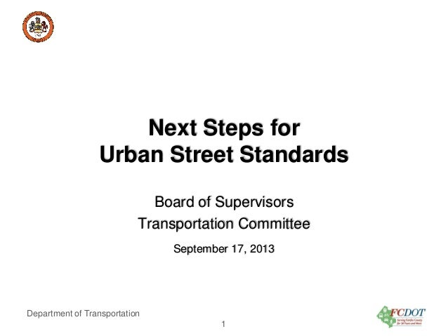 County of Fairfax, Virginia  Next Steps for Urban Street Standards Board of Supervisors Transportation Committee September...