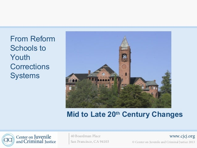 From ReformSchools toYouthCorrectionsSystems              Mid to Late 20th Century Changes               40 Boardman Place...