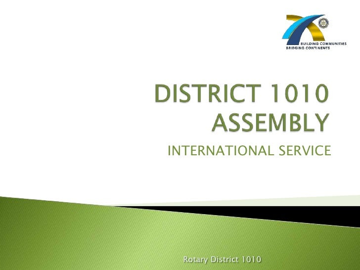 DISTRICT 1010 ASSEMBLY<br />INTERNATIONAL SERVICE<br />Rotary District 1010<br />