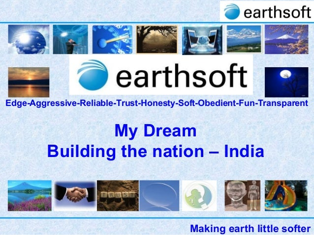 Making earth little softer Edge-Aggressive-Reliable-Trust-Honesty-Soft-Obedient-Fun-Transparent My Dream Building the nati...